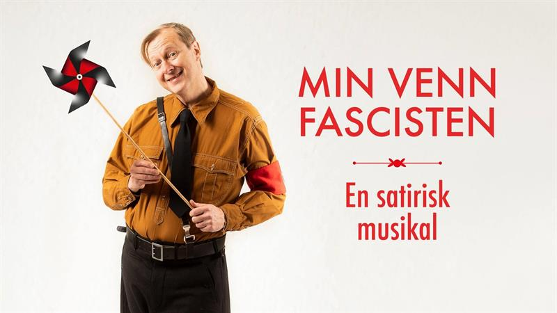 Min Venn Fascisten - En satirisk musikal - Vest-Telemark.no